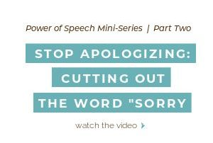 "Stop Apologizing: Cutting out the word ""Sorry"""
