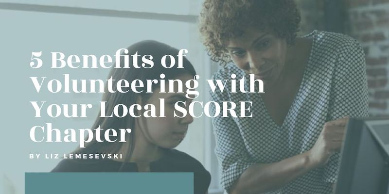 5 Benefits of Volunteering with Your Local SCORE Chapter - FB