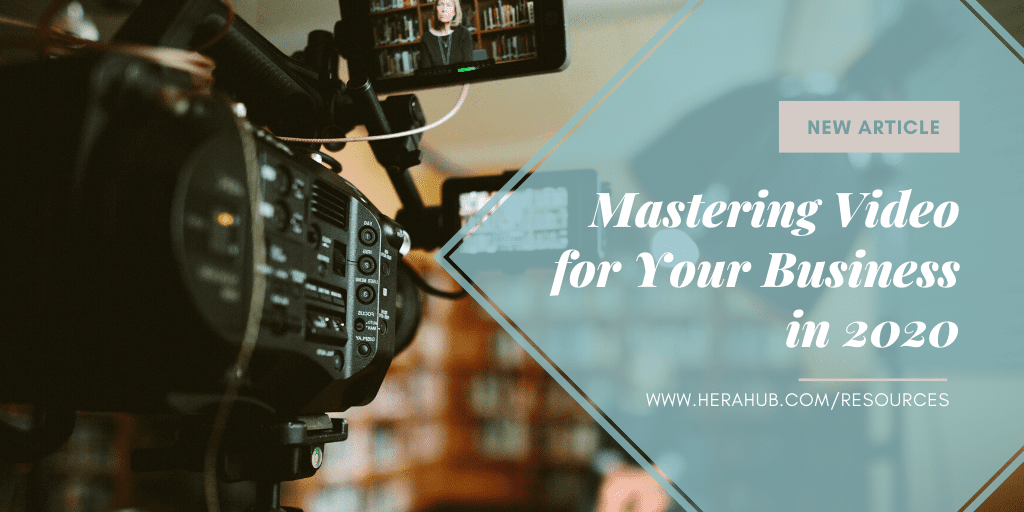 Mastering Video for Your Business in 2020