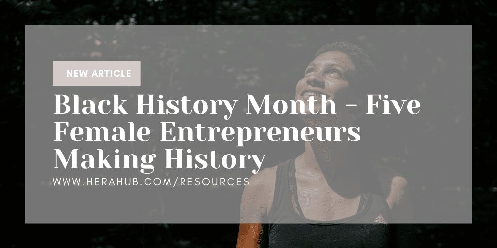 Black History Month – Five Female Entrepreneurs Making History
