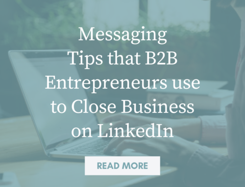 Messaging Tips that B2B Entrepreneurs use to Close Business on LinkedIn